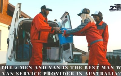 Why The 2 Men And Van is The Best Man With A Van Service Provider in Australia?