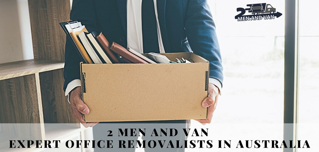 2 Men and Van   Expert Office Removalists in Australia
