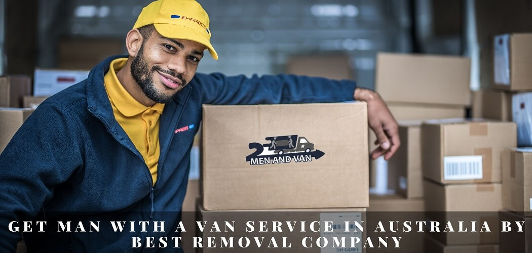 Get Man with a Van Service in Australia by Best Removal Company
